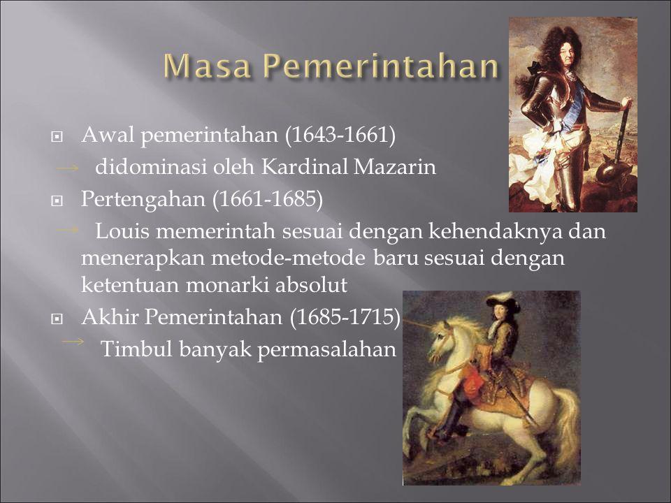  Awal pemerintahan (1643-1661) didominasi oleh Kardinal Mazarin  Pertengahan (1661-1685) Louis memerintah sesuai dengan kehendaknya dan menerapkan m