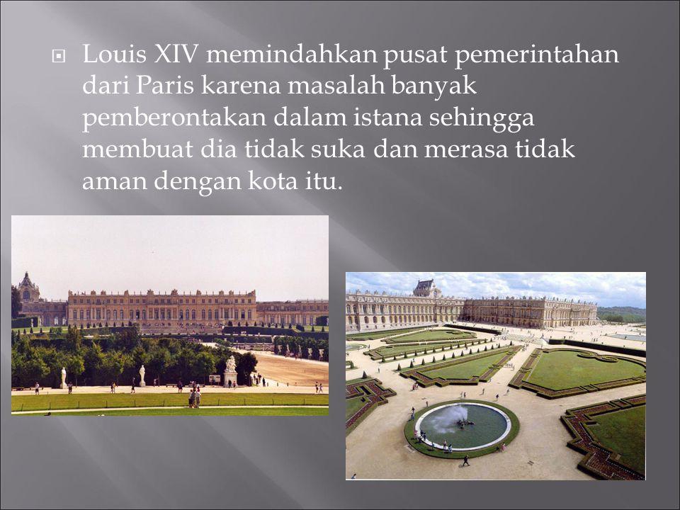  Louis XIV memindahkan pusat pemerintahan dari Paris karena masalah banyak pemberontakan dalam istana sehingga membuat dia tidak suka dan merasa tida