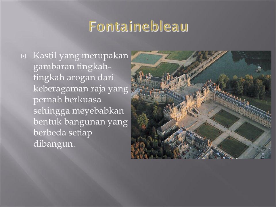  Fontainebleau awalnya sebuah hutan yang diharapkan untuk dijadikan lokasi tempat tinggal dengan didirikan benteng.
