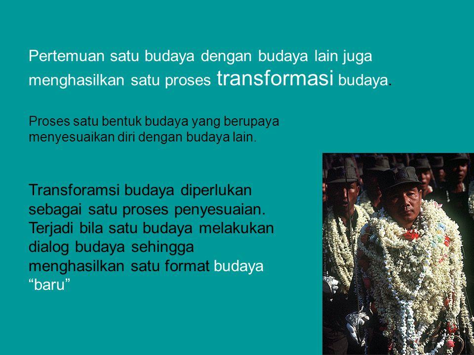 Transformasi budaya selalu terjadi bila dalam satu kebudayaan telah melahirkan nilai-nilai baru.