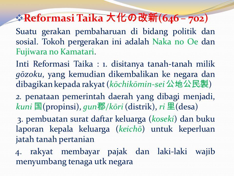  Reformasi Taika 大化の改新 (646 – 702) Suatu gerakan pembaharuan di bidang politik dan sosial.
