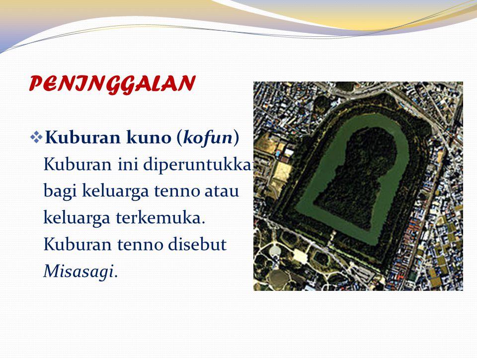 PENINGGALAN  Kuburan kuno (kofun) Kuburan ini diperuntukkan bagi keluarga tenno atau keluarga terkemuka.