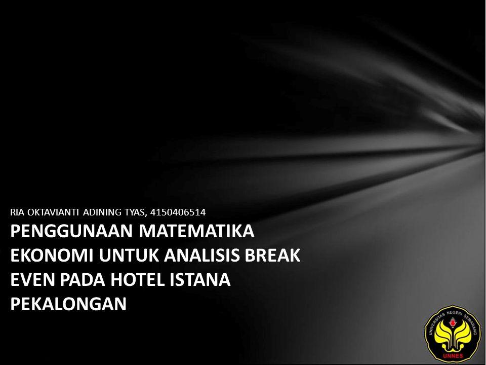 RIA OKTAVIANTI ADINING TYAS, 4150406514 PENGGUNAAN MATEMATIKA EKONOMI UNTUK ANALISIS BREAK EVEN PADA HOTEL ISTANA PEKALONGAN
