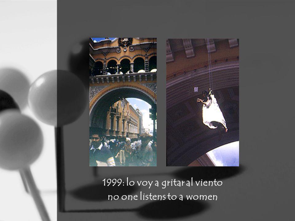1999: lo voy a gritar al viento no one listens to a women