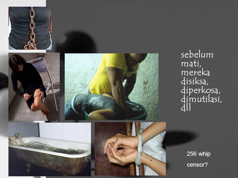 sebelum mati, mereka disiksa, diperkosa, dimutilasi, dll 256 whip censor