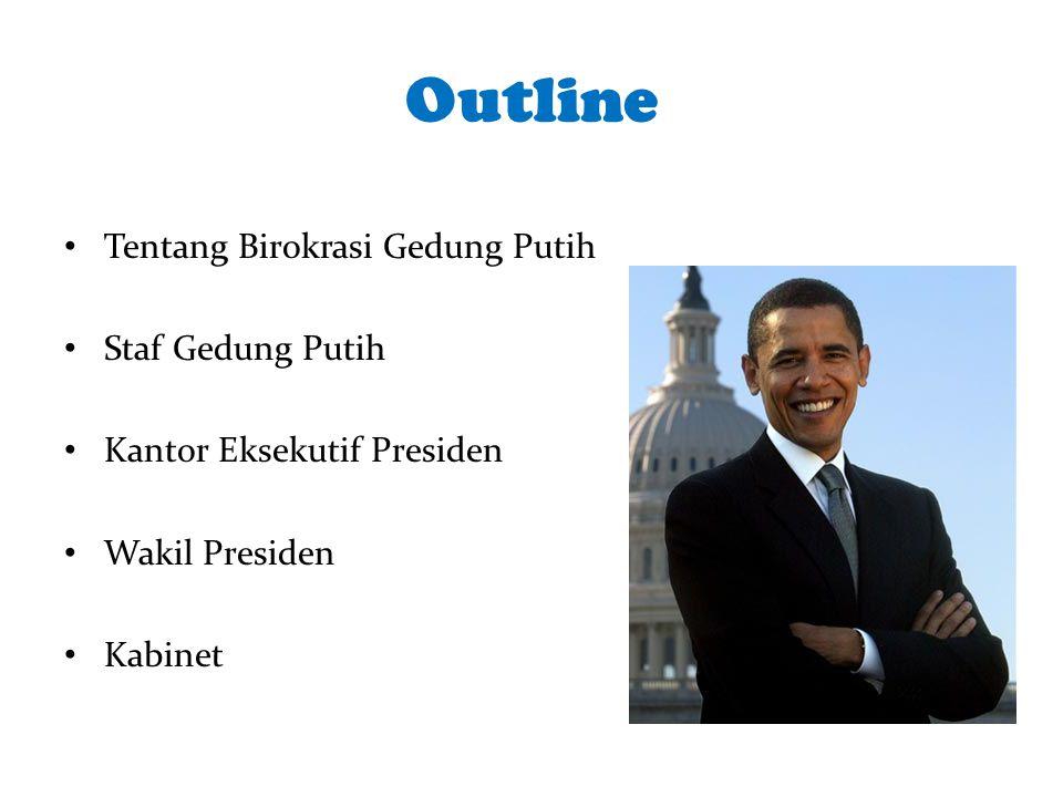 Outline Tentang Birokrasi Gedung Putih Staf Gedung Putih Kantor Eksekutif Presiden Wakil Presiden Kabinet