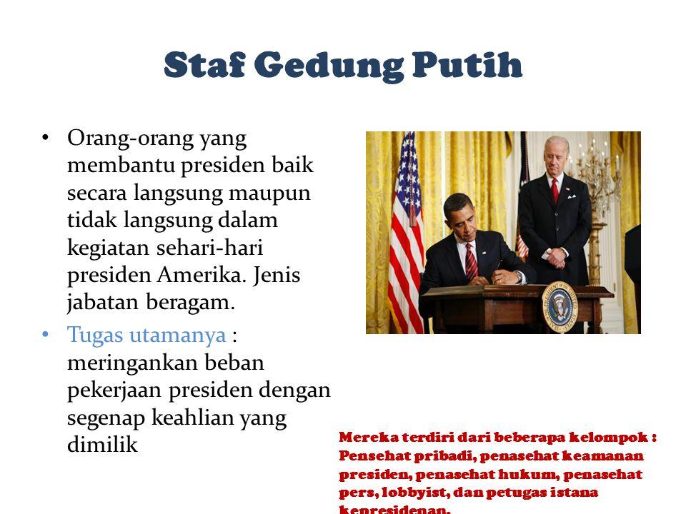 Staf Gedung Putih Orang-orang yang membantu presiden baik secara langsung maupun tidak langsung dalam kegiatan sehari-hari presiden Amerika. Jenis jab
