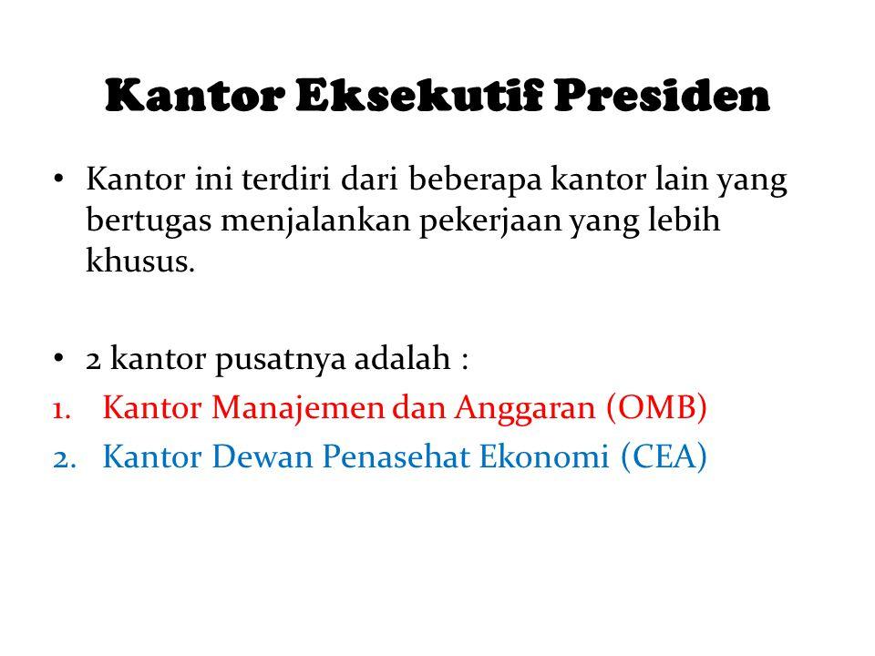 Kantor Eksekutif Presiden Kantor ini terdiri dari beberapa kantor lain yang bertugas menjalankan pekerjaan yang lebih khusus. 2 kantor pusatnya adalah