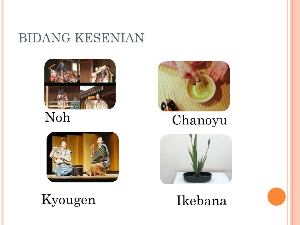 BIDANG KESENIAN Noh Kyougen Chanoyu Ikebana