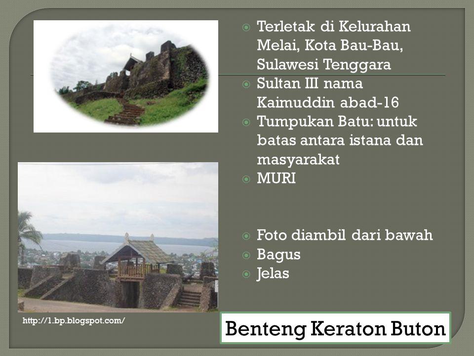  Terletak di Kelurahan Melai, Kota Bau-Bau, Sulawesi Tenggara  Sultan III nama Kaimuddin abad-16  Tumpukan Batu: untuk batas antara istana dan masyarakat  MURI  Foto diambil dari bawah  Bagus  Jelas Benteng Keraton Buton http://1.bp.blogspot.com/