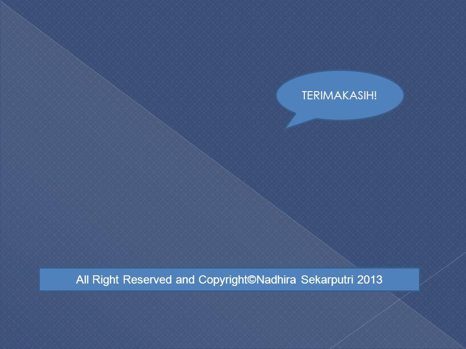 All Right Reserved and Copyright©Nadhira Sekarputri 2013 TERIMAKASIH!