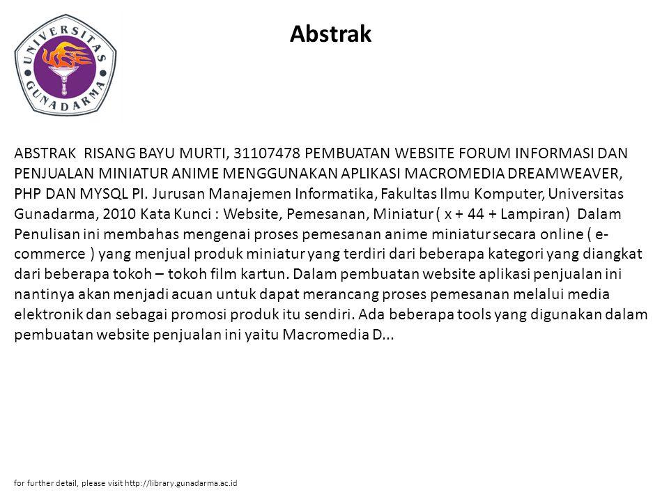Abstrak ABSTRAK RISANG BAYU MURTI, 31107478 PEMBUATAN WEBSITE FORUM INFORMASI DAN PENJUALAN MINIATUR ANIME MENGGUNAKAN APLIKASI MACROMEDIA DREAMWEAVER