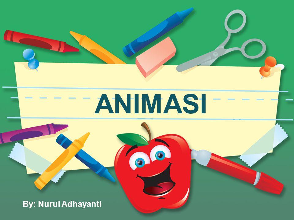 ANIMASI By: Nurul Adhayanti