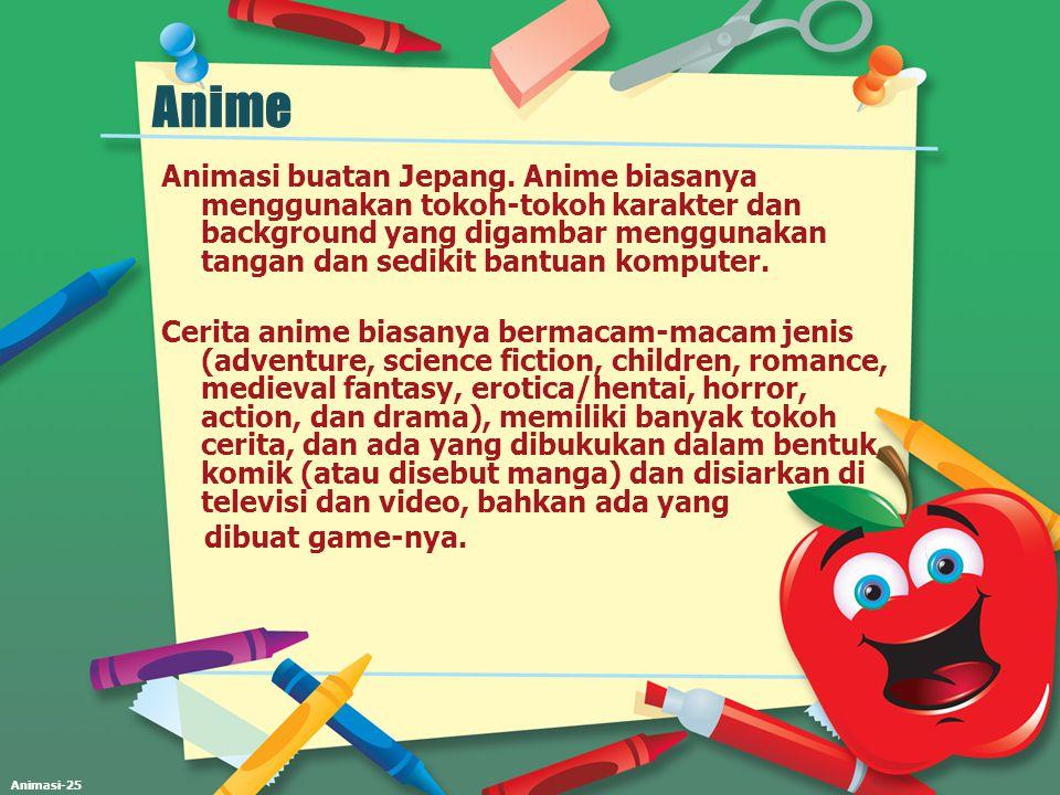 Animasi-25 Anime Animasi buatan Jepang. Anime biasanya menggunakan tokoh-tokoh karakter dan background yang digambar menggunakan tangan dan sedikit ba