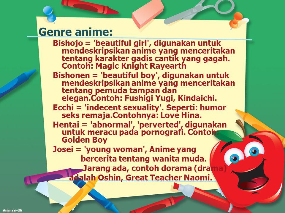 Animasi-26 Genre anime: Bishojo = 'beautiful girl', digunakan untuk mendeskripsikan anime yang menceritakan tentang karakter gadis cantik yang gagah.