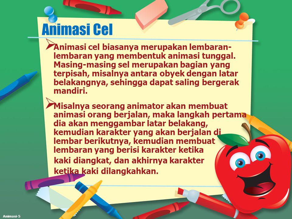 Animasi-5 Animasi Cel  Animasi cel biasanya merupakan lembaran- lembaran yang membentuk animasi tunggal. Masing-masing sel merupakan bagian yang terp
