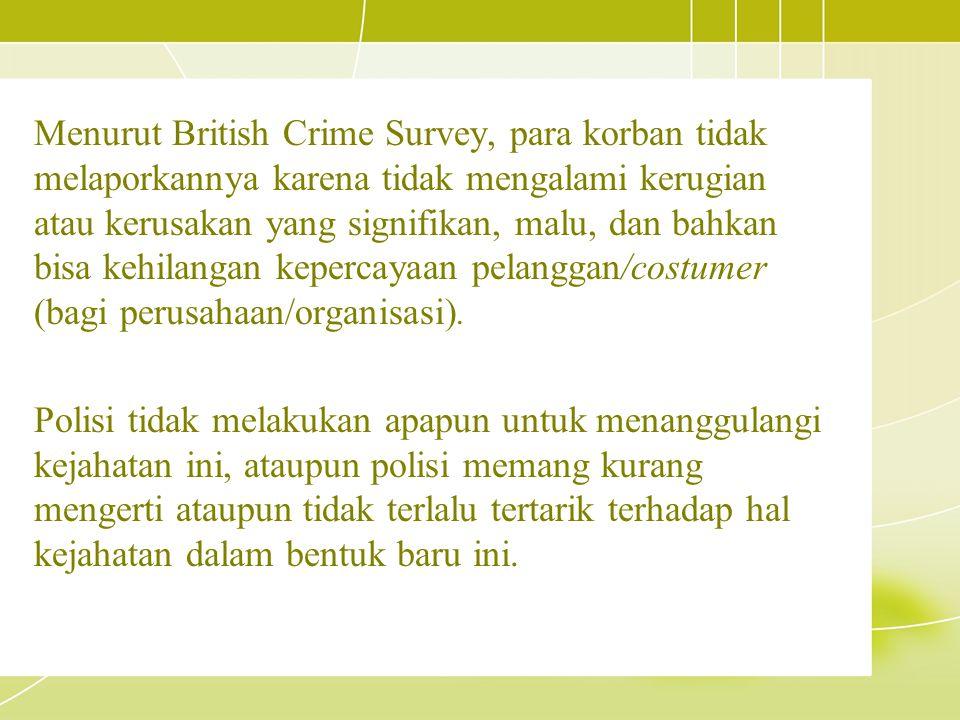 Menurut British Crime Survey, para korban tidak melaporkannya karena tidak mengalami kerugian atau kerusakan yang signifikan, malu, dan bahkan bisa ke