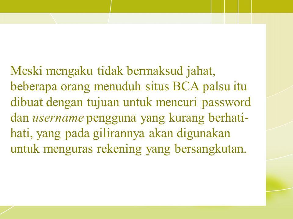 Meski mengaku tidak bermaksud jahat, beberapa orang menuduh situs BCA palsu itu dibuat dengan tujuan untuk mencuri password dan username pengguna yang