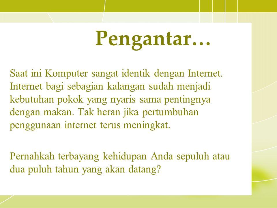 Saat ini Komputer sangat identik dengan Internet. Internet bagi sebagian kalangan sudah menjadi kebutuhan pokok yang nyaris sama pentingnya dengan mak
