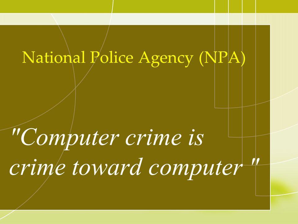 Computer crime is crime toward computer National Police Agency (NPA)
