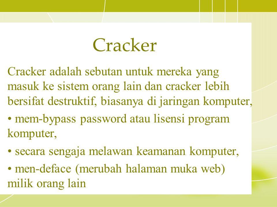 Cracker adalah sebutan untuk mereka yang masuk ke sistem orang lain dan cracker lebih bersifat destruktif, biasanya di jaringan komputer, mem-bypass p