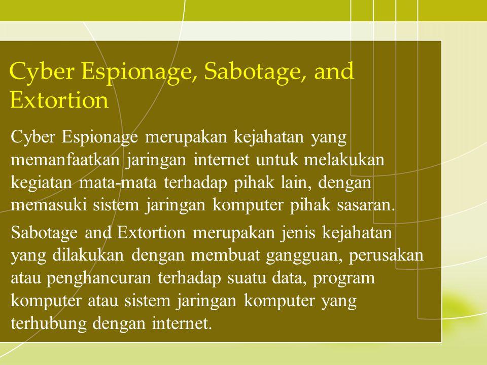 Cyber Espionage merupakan kejahatan yang memanfaatkan jaringan internet untuk melakukan kegiatan mata-mata terhadap pihak lain, dengan memasuki sistem