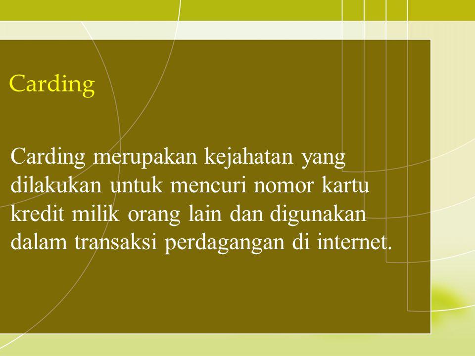 Carding merupakan kejahatan yang dilakukan untuk mencuri nomor kartu kredit milik orang lain dan digunakan dalam transaksi perdagangan di internet. Ca