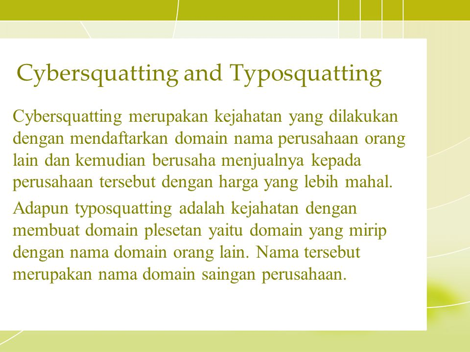 Cybersquatting merupakan kejahatan yang dilakukan dengan mendaftarkan domain nama perusahaan orang lain dan kemudian berusaha menjualnya kepada perusa