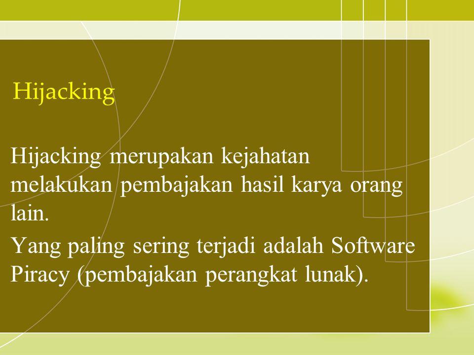 Hijacking merupakan kejahatan melakukan pembajakan hasil karya orang lain. Yang paling sering terjadi adalah Software Piracy (pembajakan perangkat lun