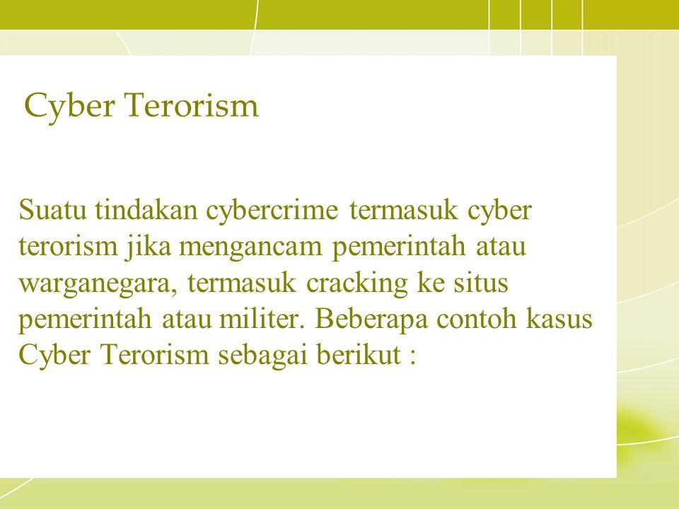 Suatu tindakan cybercrime termasuk cyber terorism jika mengancam pemerintah atau warganegara, termasuk cracking ke situs pemerintah atau militer. Bebe