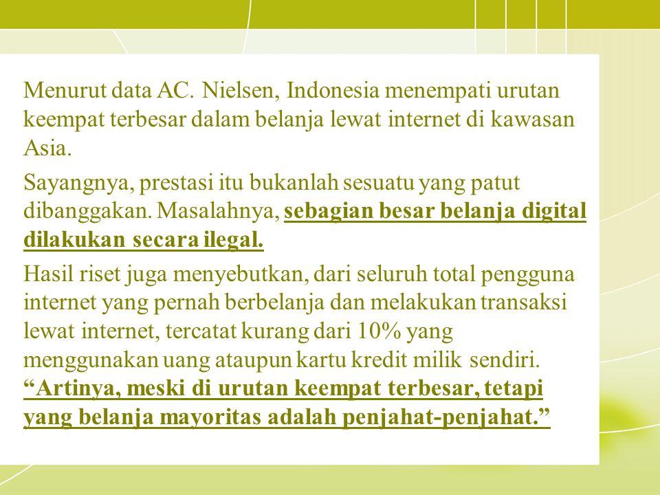 Menurut data AC. Nielsen, Indonesia menempati urutan keempat terbesar dalam belanja lewat internet di kawasan Asia. Sayangnya, prestasi itu bukanlah s