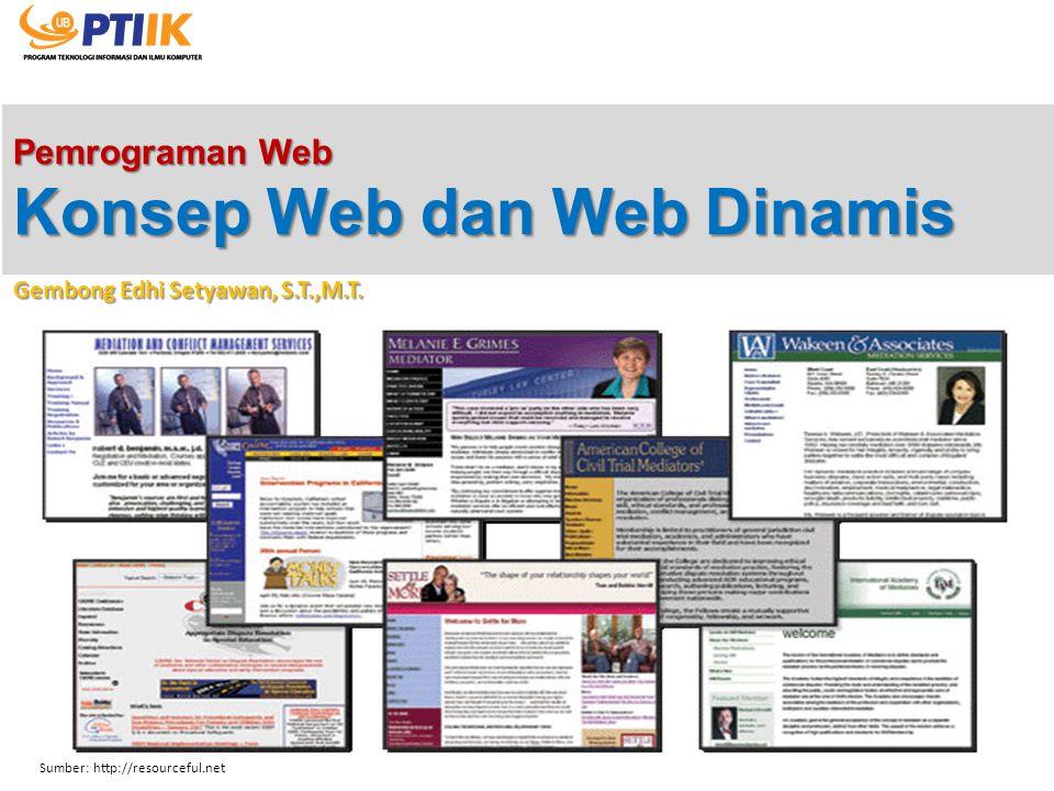 Pemrograman Web Konsep Web dan Web Dinamis Gembong Edhi Setyawan, S.T.,M.T. Sumber: http://resourceful.net