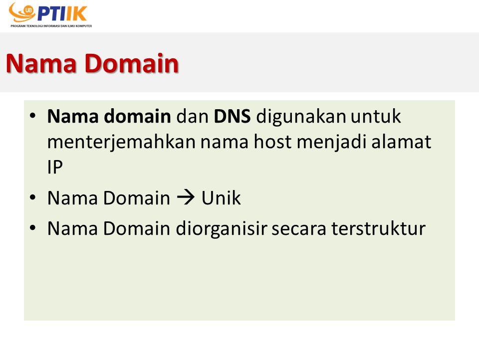 Nama Domain Nama domain dan DNS digunakan untuk menterjemahkan nama host menjadi alamat IP Nama Domain  Unik Nama Domain diorganisir secara terstrukt