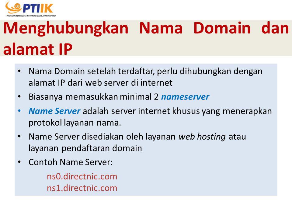 Menghubungkan Nama Domain dan alamat IP Nama Domain setelah terdaftar, perlu dihubungkan dengan alamat IP dari web server di internet Biasanya memasuk