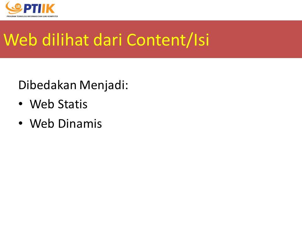 Web dilihat dari Content/Isi Dibedakan Menjadi: Web Statis Web Dinamis