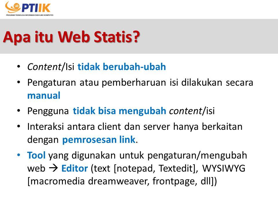 Apa itu Web Statis? Content/Isi tidak berubah-ubah Pengaturan atau pemberharuan isi dilakukan secara manual Pengguna tidak bisa mengubah content/isi I