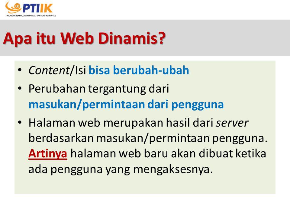 Apa itu Web Dinamis? Content/Isi bisa berubah-ubah Perubahan tergantung dari masukan/permintaan dari pengguna Halaman web merupakan hasil dari server