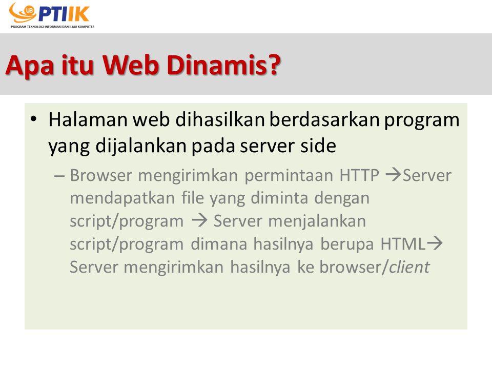 Apa itu Web Dinamis? Halaman web dihasilkan berdasarkan program yang dijalankan pada server side – Browser mengirimkan permintaan HTTP  Server mendap
