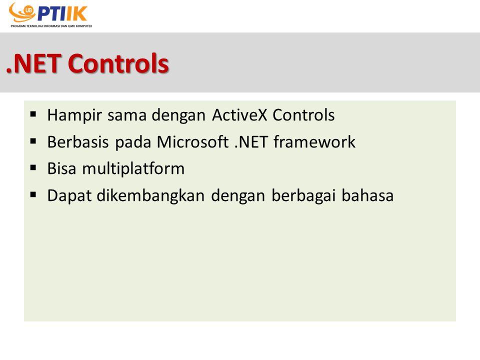 .NET Controls  Hampir sama dengan ActiveX Controls  Berbasis pada Microsoft.NET framework  Bisa multiplatform  Dapat dikembangkan dengan berbagai