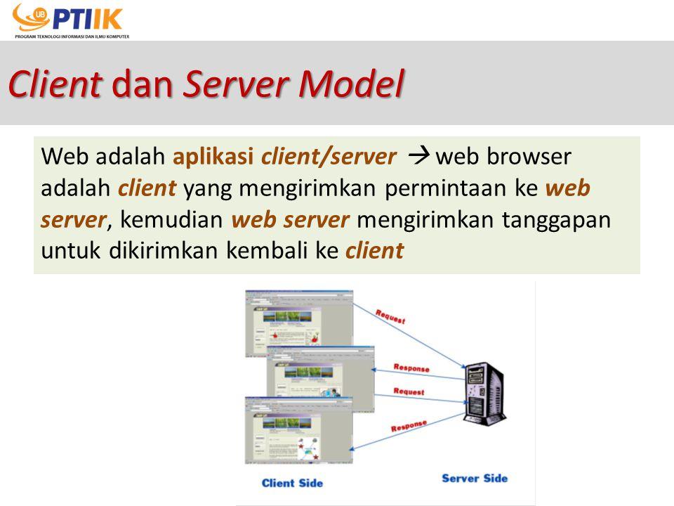 Client dan Server Model Web adalah aplikasi client/server  web browser adalah client yang mengirimkan permintaan ke web server, kemudian web server m