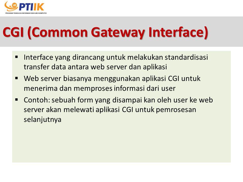 CGI (Common Gateway Interface)  Interface yang dirancang untuk melakukan standardisasi transfer data antara web server dan aplikasi  Web server bias