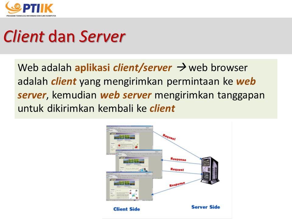 Client dan Server Web adalah aplikasi client/server  web browser adalah client yang mengirimkan permintaan ke web server, kemudian web server mengiri