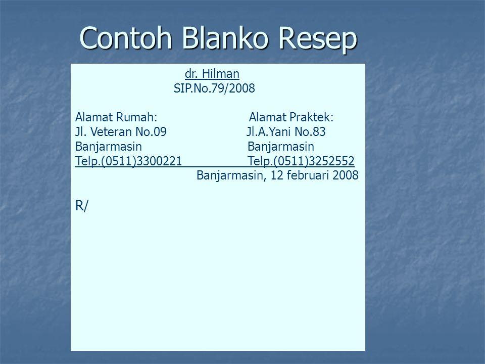 Contoh Blanko Resep dr. Hilman SIP.No.79/2008 Alamat Rumah: Alamat Praktek: Jl. Veteran No.09 Jl.A.Yani No.83 Banjarmasin Telp.(0511)3300221 Telp.(051