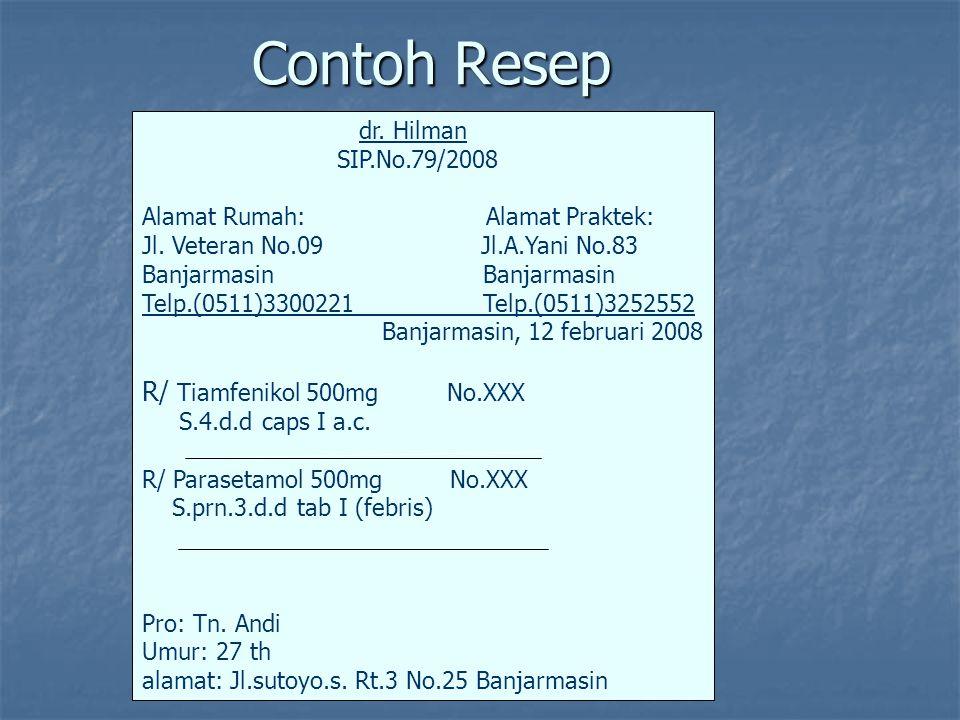 Contoh Resep dr. Hilman SIP.No.79/2008 Alamat Rumah: Alamat Praktek: Jl. Veteran No.09 Jl.A.Yani No.83 Banjarmasin Telp.(0511)3300221 Telp.(0511)32525
