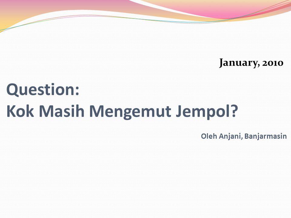 Question: Kok Masih Mengemut Jempol Oleh Anjani, Banjarmasin January, 2010