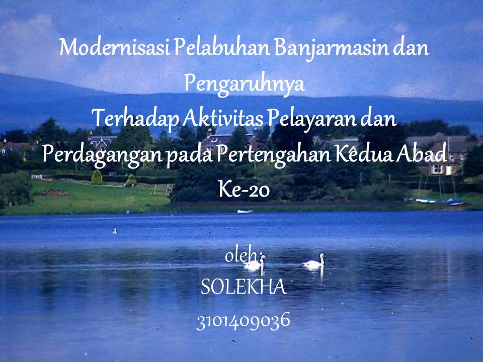 Banjarmasin  Merupakan salah satu kota di Kalimantan  Terdapat dua pelabuhan kecil yaitu: Pelabuhan Martapura (pelabuhan lama) Sungai Martapura Pelabuhan Trisakti (pelabuhan baru) Sungai Barito