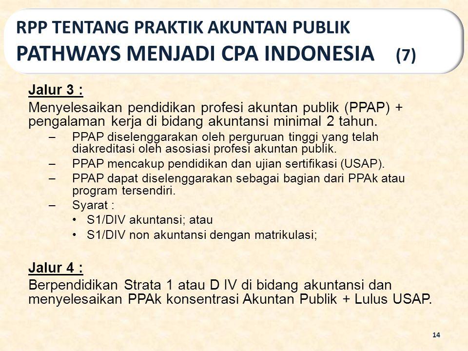Jalur 3 : Menyelesaikan pendidikan profesi akuntan publik (PPAP) + pengalaman kerja di bidang akuntansi minimal 2 tahun. –PPAP diselenggarakan oleh pe