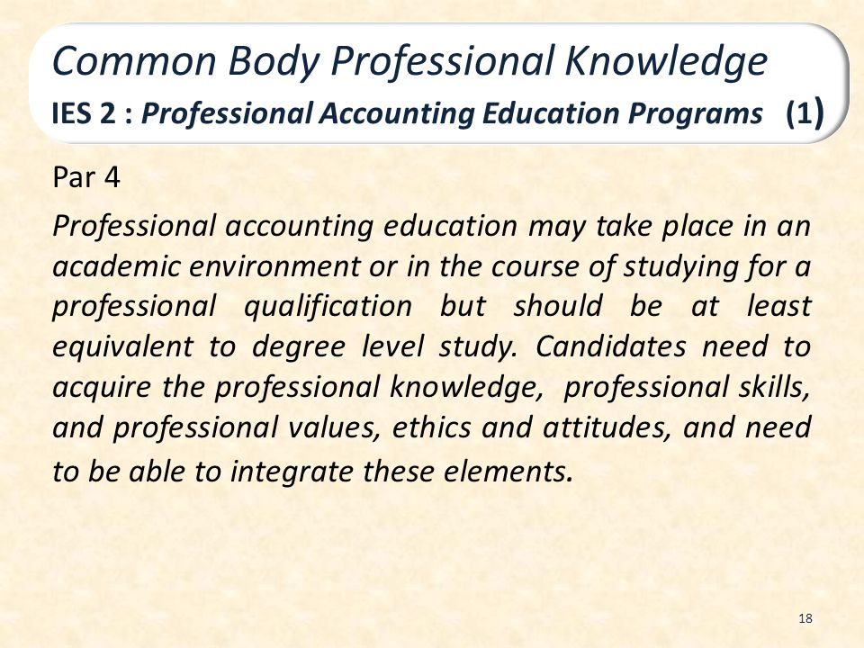 Par 4 Professional accounting education may take place in an academic environment or in the course of studying for a professional qualification but sh