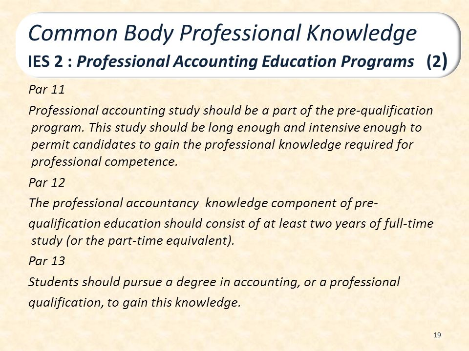 Par 11 Professional accounting study should be a part of the pre-qualification program. This study should be long enough and intensive enough to permi