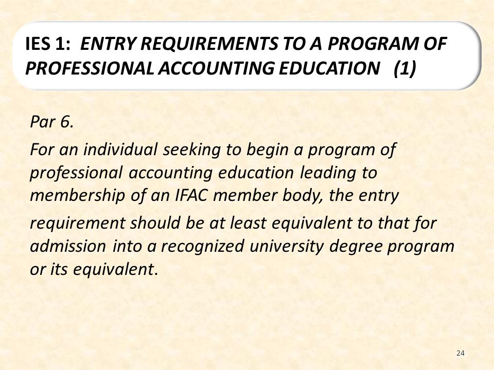 Par 6. For an individual seeking to begin a program of professional accounting education leading to membership of an IFAC member body, the entry requi